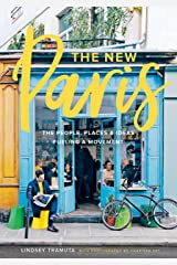 The New Paris: The People, Places & Ideas Fueling a Movement Kindle Edition