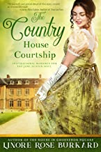 The Country House Courtship: A Sweet and Clean Romance Novel of Regency England (The Regency Trilogy Book 3)