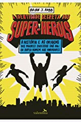 A identidade secreta dos super-heróis: A história e as origens dos maiores sucessos das HQs: do Super-Homem aos Vingadores eBook Kindle