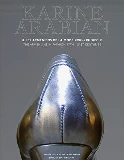 Karine Arabian: The Armenians in Fashion 17th 21st Centuries (COEDITION ET MUSEE  SOMOGY)