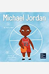 Michael Jordan: A Kid's Book About Not Fearing Failure So You Can Succeed and Be the G.O.A.T. (Mini Movers and Shakers 12) Kindle Edition