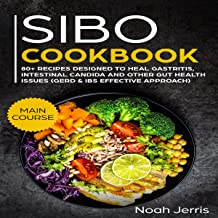 SIBO Cookbook: Main Course: 80+ Recipes Designed to Heal Gastritis, Intestinal Candida, and Other Gut Health Issues (GERD & IBS Effective Approach)