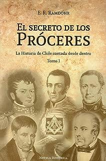 El Secreto de los Próceres Tomo 1: La Historia de Chile contada desde dentro (Spanish Edition)