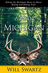 A Walk Across Michigan: Hiking the Michigan Shore-to-Shore Riding and Hiking Trail Kindle Edition