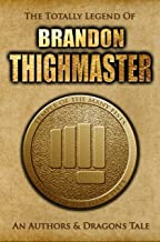 The Totally Legend of Brandon Thighmaster (Authors and Dragons Origins Book 1)