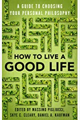 How to Live a Good Life: A Guide to Choosing Your Personal Philosophy (English Edition) Edición Kindle