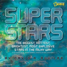 Super Stars: The Biggest, Hottest, Brightest, and Most Explosive Stars in the Milky Way (National Geographic Kids)