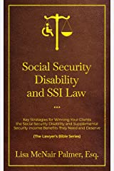 Social Security Disability and SSI Law: Key Strategies for Winning Your Clients the Social Security Disability and Supplemental Security Income Benefits ... and Deserve (The Lawyer's Bible Series) Kindle Edition