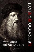Leonardo Da Vinci. Thoughts on Art and Life.