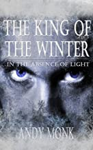 The King of the Winter (In The Absence of Light Book 1)