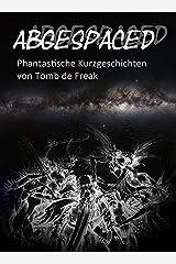 Abgespaced: Phantastische Geschichten von Tomb de Freak Kindle Ausgabe