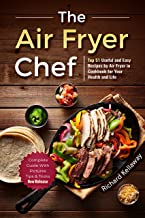 The Air Fryer Chef: Top 51 Useful and Easy Recipes by Air Fryer in Cookbook for Your Health and Life (Air Fryer Recipes 1)