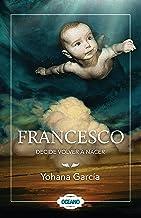 Francesco Decide Volver a Nacer
