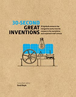 30-Second Great Inventions: 50 light-bulb moments that changed the world, from the compass to the smartphone, each explained in half a minute (30 Second) (English Edition)