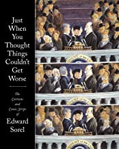 Just When You Thought Things Couldn't Get Worse: The Cartoons and Comic Strips of Edward Sorel: The Cartoon and Comic Strip of Edward Sorel