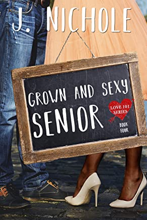 Grown & Sexy Senior (Love 101 Book 4)