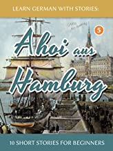 Learn German With Stories: Ahoi aus Hamburg - 10 Short Stories For Beginners (Dino lernt Deutsch 5) (German Edition)