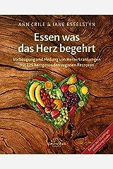 Essen was das Herz begehrt: Vorbeugung und Heilung von Herzerkrankungen mit 125 herzgesunden veganen Rezepten (German Edition) Kindle Edition