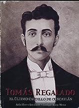 TOMAS REGALADO. EL ULTIMO CAUDILLO DE CUSCATLAN.