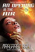 An Opening in the Air (Applied Topology Book 2)