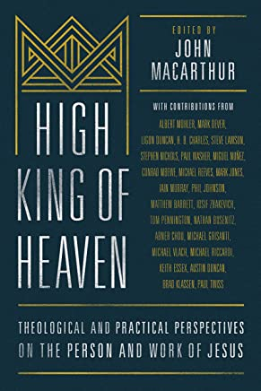 High King of Heaven: Theological and Practical Perspectives on the Person and Work of Jesus (English Edition)