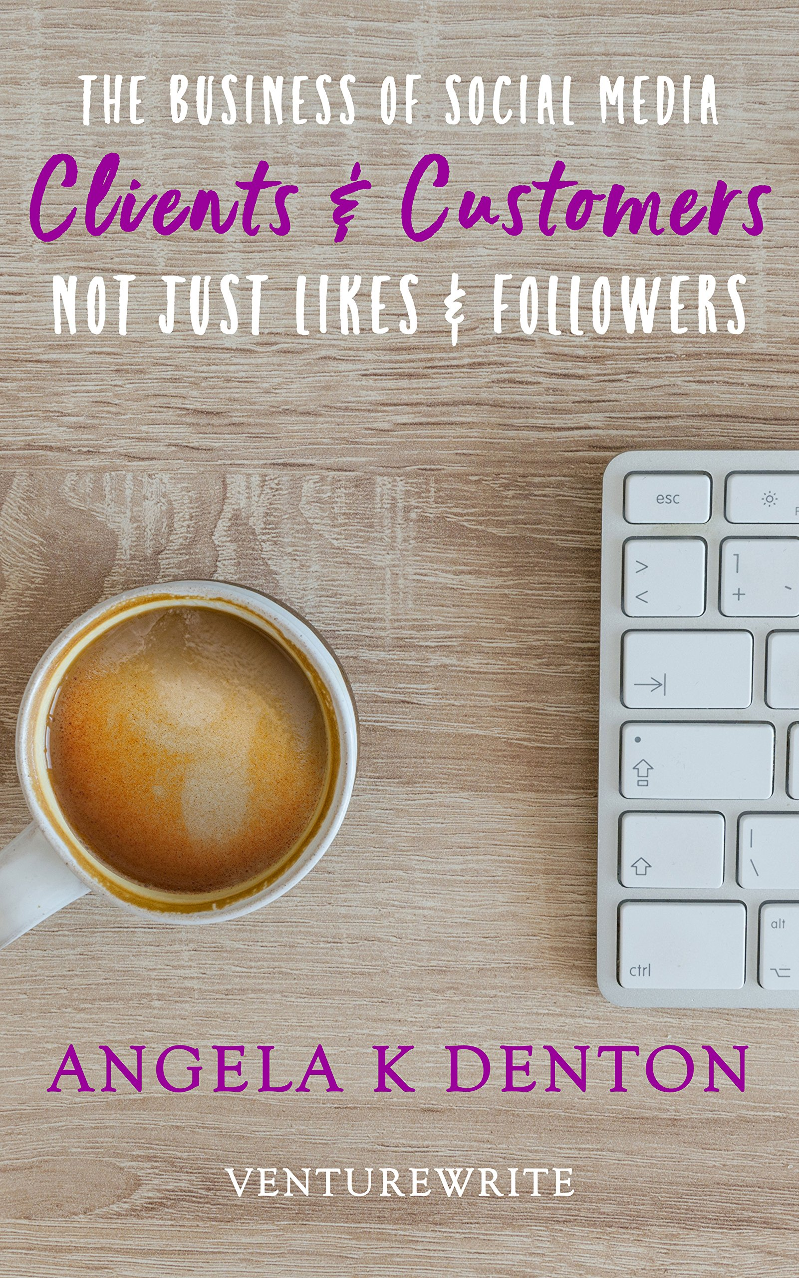 The Business of Social Media: Clients & Customers Not Just Likes & Followers