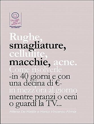 Rughe, smagliature, cellulite, macchie, acne. Come risolverle -in 40 giorni e con una decina di €- in mezzora al giorno mentre pranzi o ceni o guardi la TV...