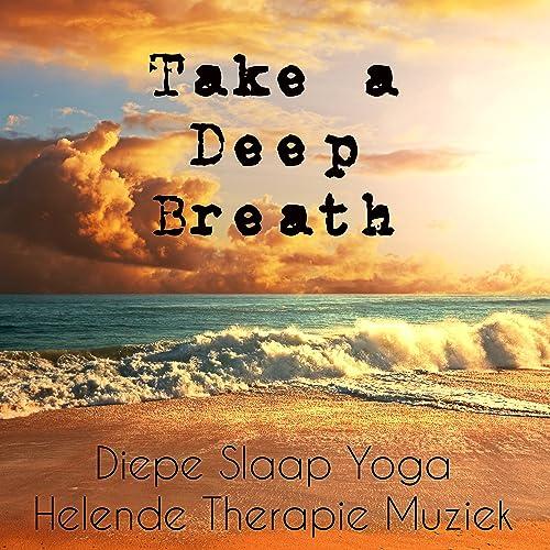 Take a Deep Breath - Diepe Slaap Yoga Helende Therapie ...