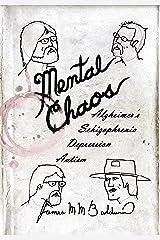 Mental Chaos: Alzheimer's, Schizophrenia, Depression, Autism Kindle Edition
