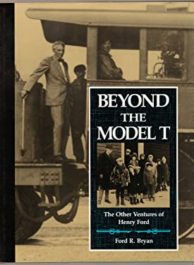 Beyond the Model T: The Other Ventures of Henry Ford (First Edition)