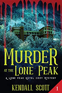 Murder at the Lone Peak: Cozy Mystery (A Lone Peak Hotel Mystery Book 1)