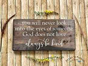 Mildred Rob You Will Never Look Into The Eyes Someone God Does Not Love Always Be Kind Beautiful Stained Wood Sign