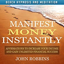 Manifest Money Instantly: Affirmations to Increase Your Income and Gain Unlimited Financial Success with Beach Hypnosis and Meditation