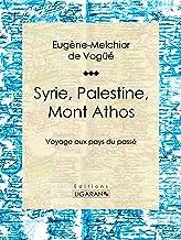 Syrie, Palestine, Mont Athos: Voyage aux pays du passé (French Edition)