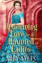 Redeeming Love for the Haunted Ladies Box Set: A Clean & Sweet Regency Historical Romance Collection (The Regency Soulmates Series Book 3)