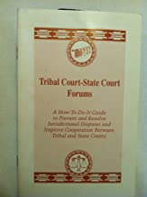 Tribal Court-State Court Forums: A How-To-Do-It Guide to Prevent and Resolve Jurisdictional Disputes and Improve Cooperation Between Tribal and Stat (NCSC publication)