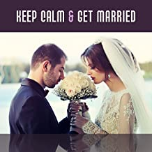 Keep Calm & Get Married – Wedding Ceremony Songs, Background Music for Wedding, Smooth Jazz for Wedding Dinner, Mellow Guitar & Sax Sounds of Jazz, Ambient Jazz Lounge