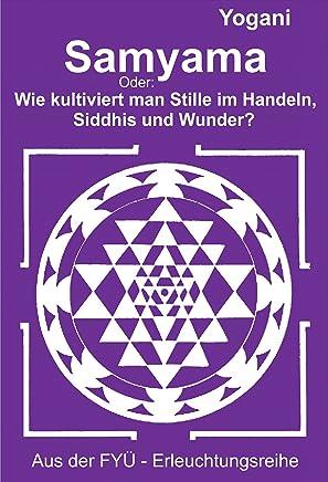 Samyama: Oder: Wie kultiviert man Stille im Handeln,  Siddhis und Wunder? (FYÜ - Erleuchtungsreihe 5) (German Edition)