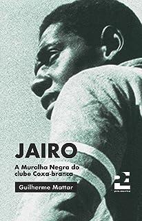 Jairo: A Muralha Negra do clube coxa-branca (Portuguese Edition)
