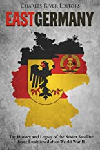 East Germany: The History and Legacy of the Soviet Satellite State Established after World War II