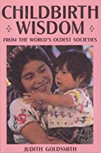 Childbirth Wisdom: From the World's Oldest Societies
