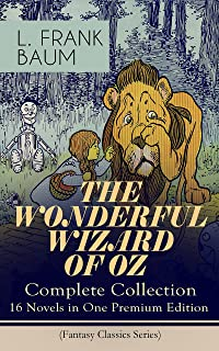 THE WONDERFUL WIZARD OF OZ – Complete Collection: 16 Novels in One Premium Edition (Fantasy Classics Series): The most Bel...