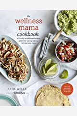 The Wellness Mama Cookbook: 200 Easy-to-Prepare Recipes and Time-Saving Advice for the Busy Cook Kindle Edition