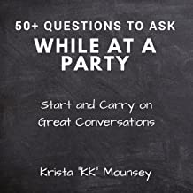 50+ Questions to Ask While at a Party: Start and Carry On Great Conversations