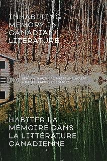 Inhabiting Memory in Canadian Literature / Habiter la mémoire dans la littérature canadienne
