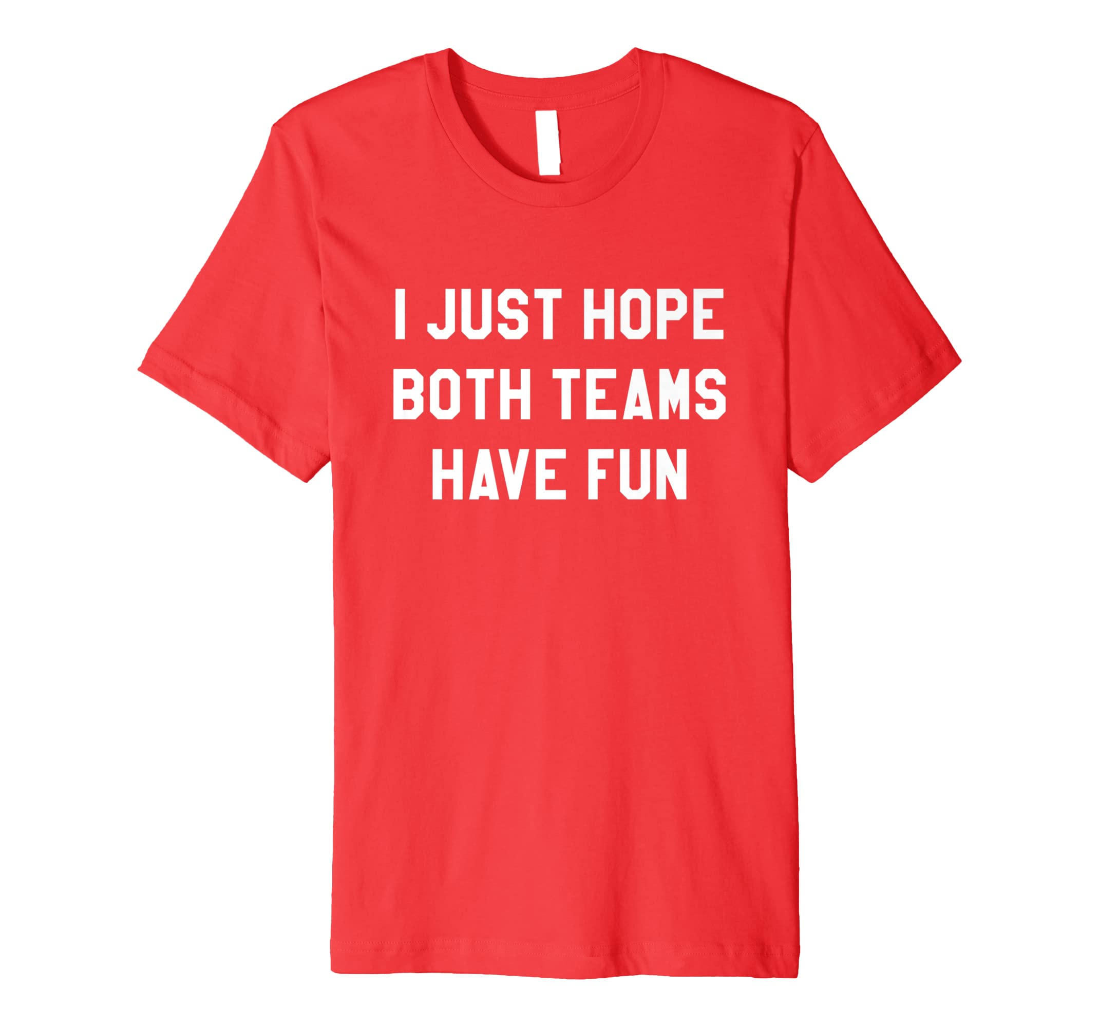 200fa316ad I Just Hope Both Teams Have Fun T Shirts for Men,Women,Kids- ...