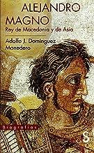 ALEJANDRO MAGNO. REY DE MACEDONIA Y DE ASIA.