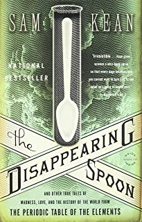 The Disappearing Spoon: And Other True Tales of Madness, Love, and the History of the World from the Periodic Table of the...