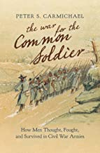 The War for the Common Soldier: How Men Thought, Fought, and Survived in Civil War Armies (Littlefield History of the Civil War Era)
