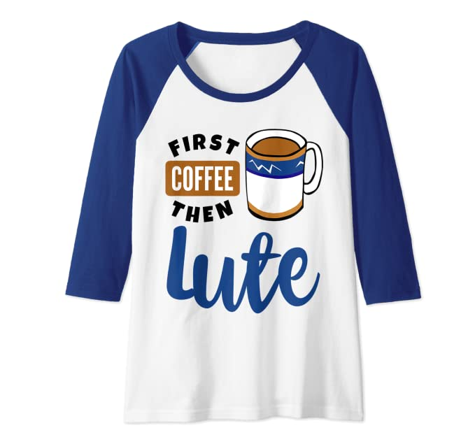First Coffee Then Lute Baroque Music Lover Musician Lutenist Raglan Baseball Tee
